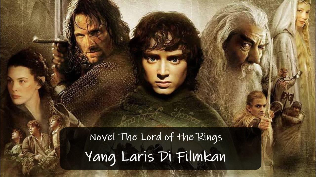 Novel The Lord of the Rings Yang Laris Di Filmkan